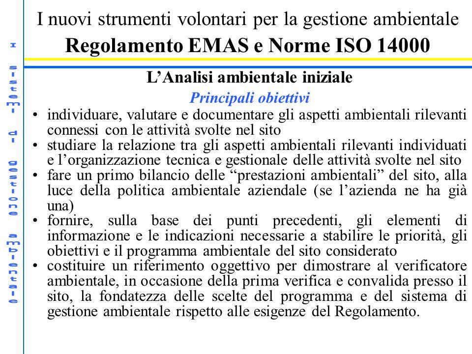 I nuovi strumenti volontari per la gestione ambientale Regolamento EMAS e Norme ISO 14000 LAnalisi ambientale iniziale Principali obiettivi individuar