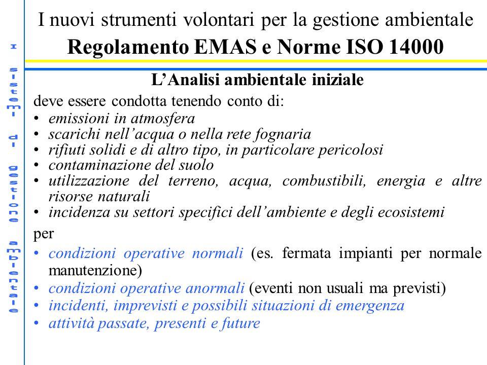 I nuovi strumenti volontari per la gestione ambientale Regolamento EMAS e Norme ISO 14000 LAnalisi ambientale iniziale deve essere condotta tenendo co