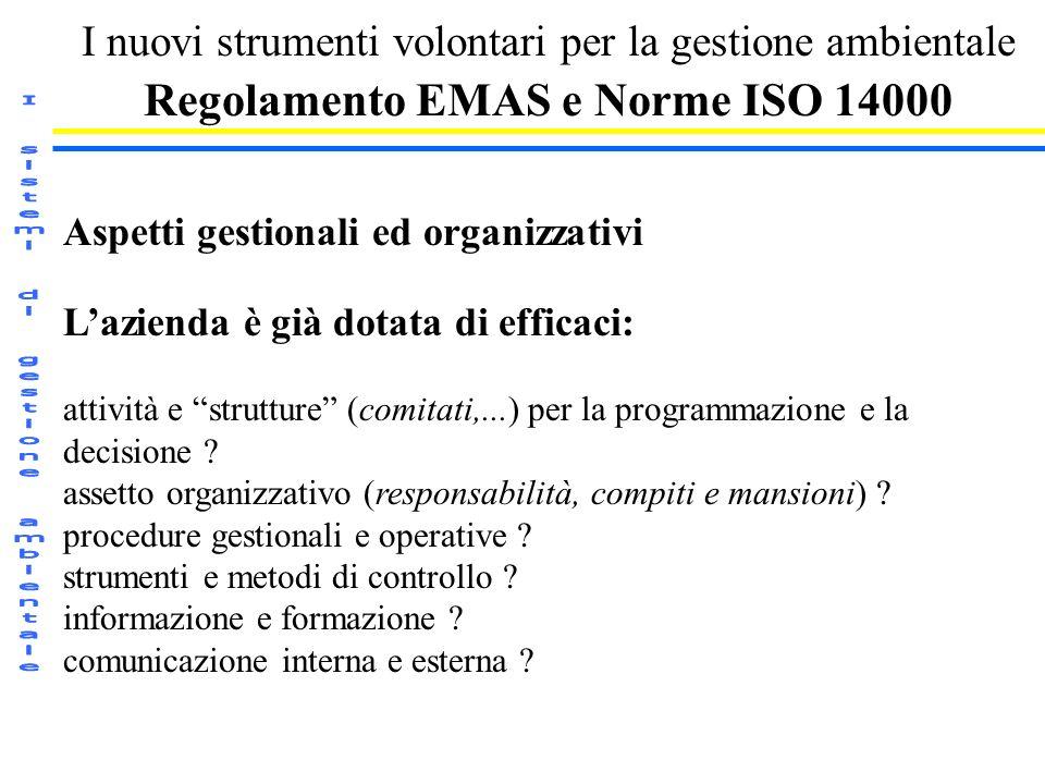 I nuovi strumenti volontari per la gestione ambientale Regolamento EMAS e Norme ISO 14000 Aspetti gestionali ed organizzativi Lazienda è già dotata di
