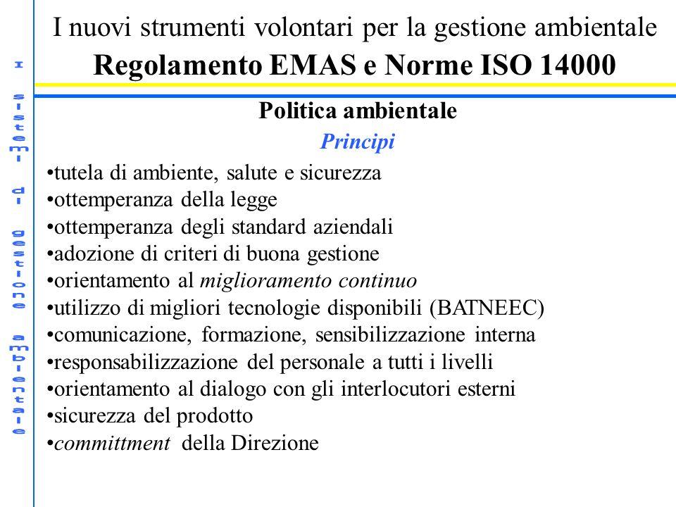 I nuovi strumenti volontari per la gestione ambientale Regolamento EMAS e Norme ISO 14000 Politica ambientale Principi tutela di ambiente, salute e si