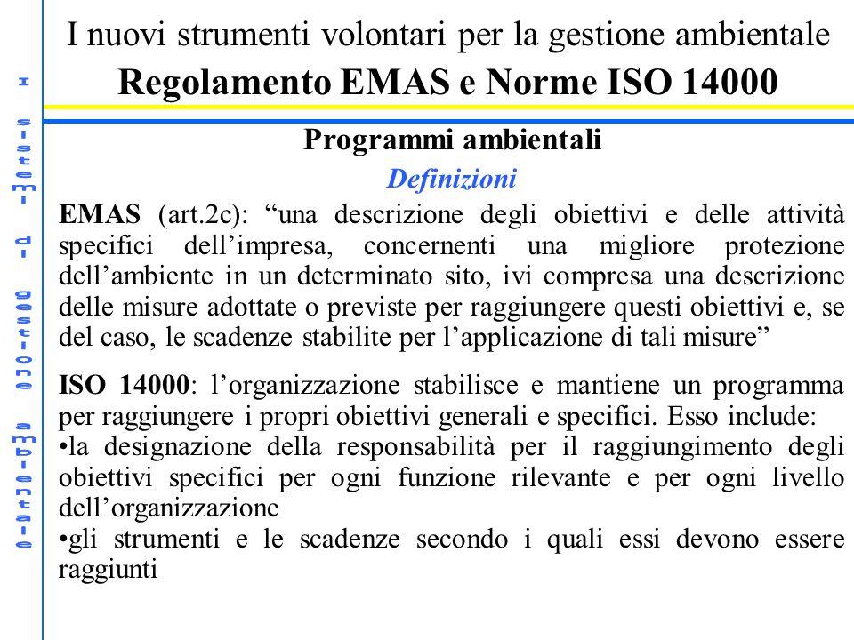 I nuovi strumenti volontari per la gestione ambientale Regolamento EMAS e Norme ISO 14000 Programmi ambientali Definizioni EMAS (art.2c): una descrizi