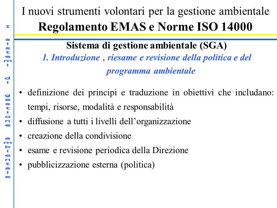 I nuovi strumenti volontari per la gestione ambientale Regolamento EMAS e Norme ISO 14000 Sistema di gestione ambientale (SGA) 1. Introduzione, riesam
