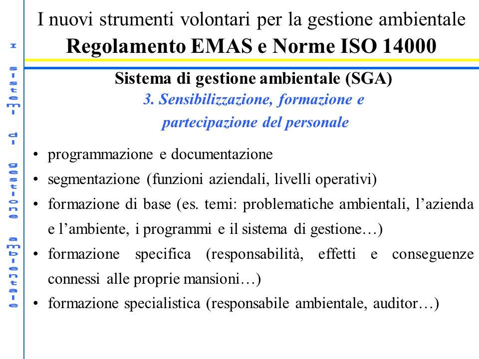 I nuovi strumenti volontari per la gestione ambientale Regolamento EMAS e Norme ISO 14000 Sistema di gestione ambientale (SGA) 3. Sensibilizzazione, f