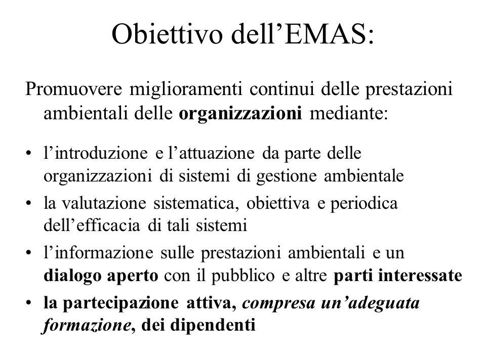 Obiettivo dellEMAS: Promuovere miglioramenti continui delle prestazioni ambientali delle organizzazioni mediante: lintroduzione e lattuazione da parte