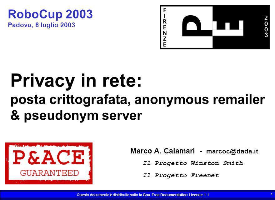 Questo documento è distribuito sotto la Gnu Free Documentation Licence 1.1 1 RoboCup 2003 Padova, 8 luglio 2003 Marco A. Calamari - marcoc@dada.it Il