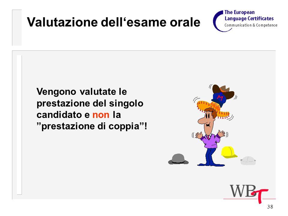 38 Valutazione dellesame orale Vengono valutate le prestazione del singolo candidato e non la prestazione di coppia!