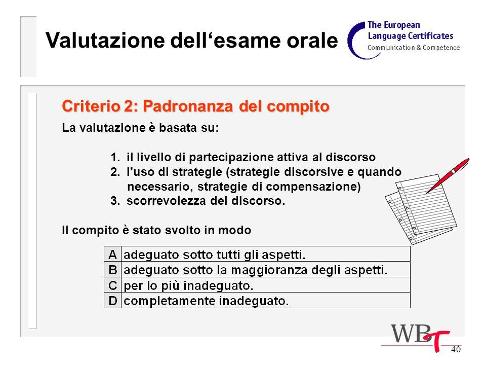 40 Criterio 2: Padronanza del compito La valutazione è basata su: 1.