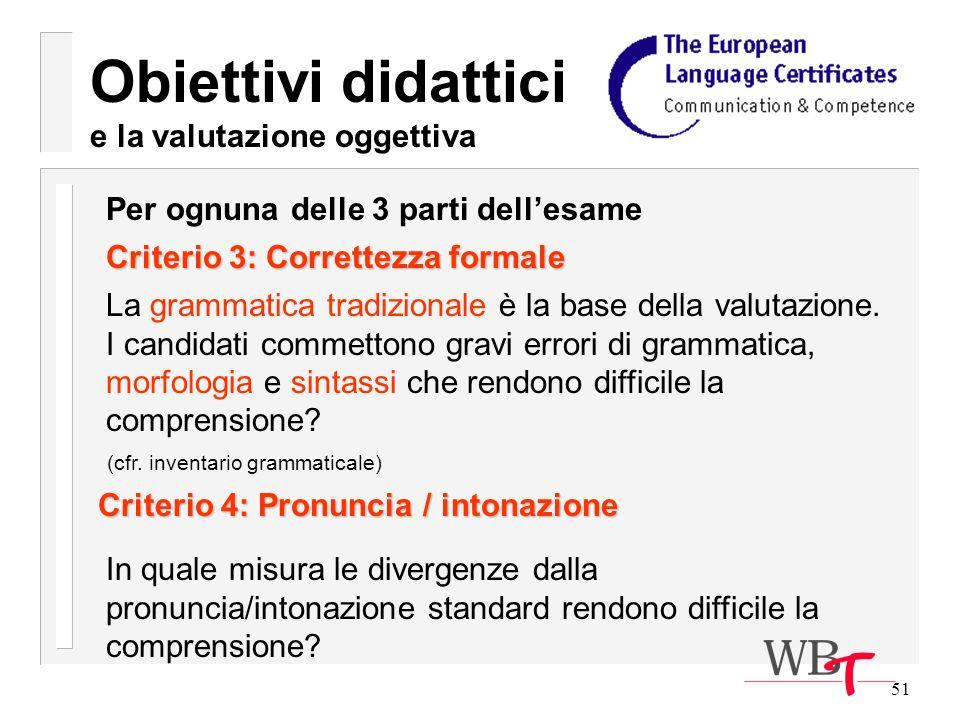 51 Obiettivi didattici e la valutazione oggettiva Criterio 3: Correttezza formale La grammatica tradizionale è la base della valutazione.