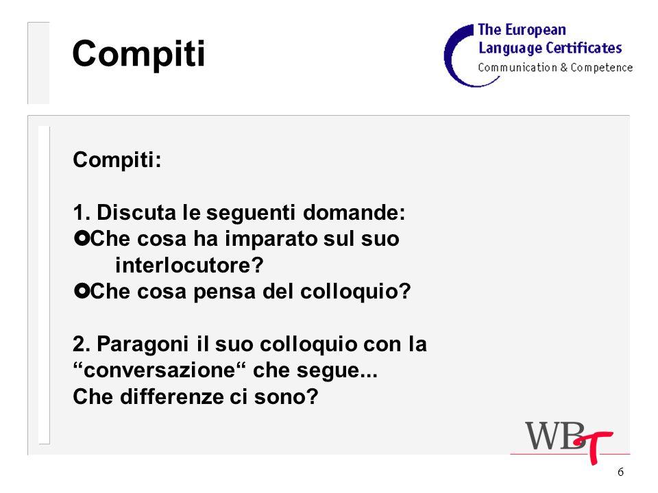6 Compiti Compiti: 1. Discuta le seguenti domande: £ Che cosa ha imparato sul suo interlocutore.
