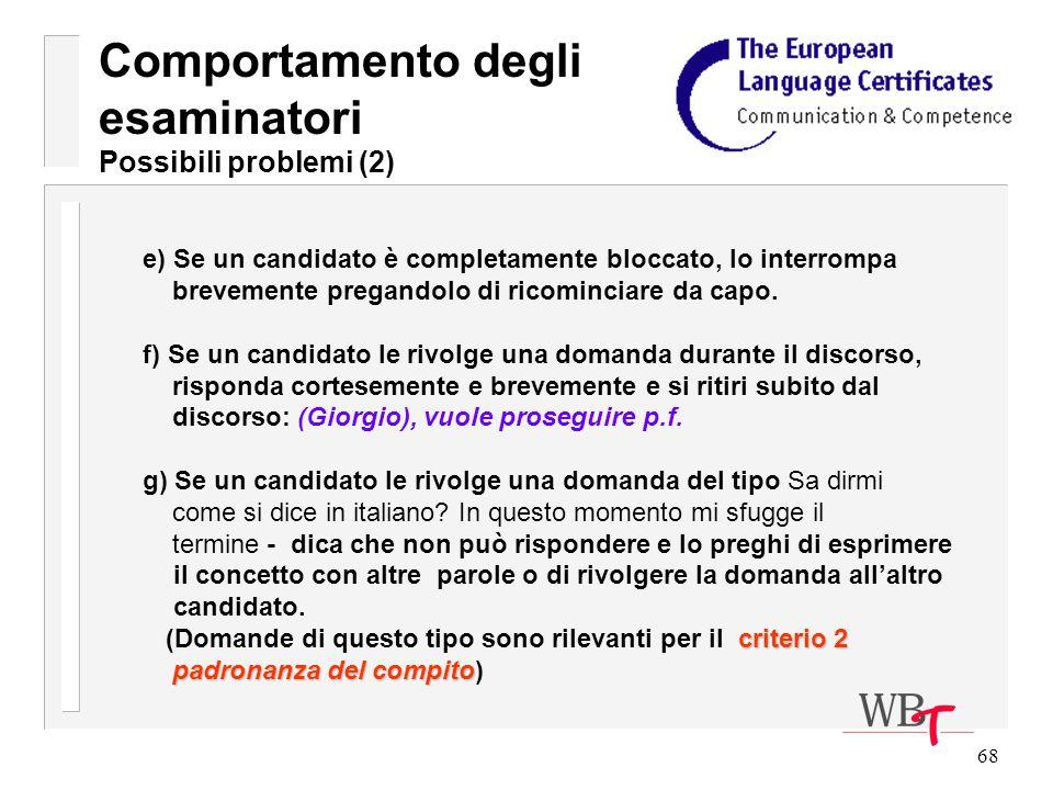 68 e) Se un candidato è completamente bloccato, lo interrompa brevemente pregandolo di ricominciare da capo.