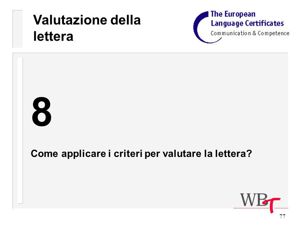 77 Valutazione della lettera 8 Come applicare i criteri per valutare la lettera?