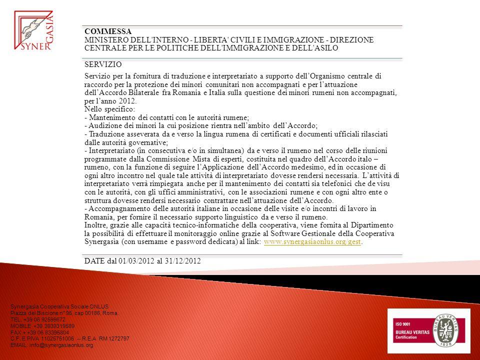COMMESSA MINISTERO DELL INTERNO - LIBERTA CIVILI E IMMIGRAZIONE - DIREZIONE CENTRALE PER LE POLITICHE DELL IMMIGRAZIONE E DELL ASILO SERVIZIO Servizio per la fornitura di traduzione e interpretariato a supporto dellOrganismo centrale di raccordo per la protezione dei minori comunitari non accompagnati e per lattuazione dellAccordo Bilaterale fra Romania e Italia sulla questione dei minori rumeni non accompagnati, per lanno 2012.
