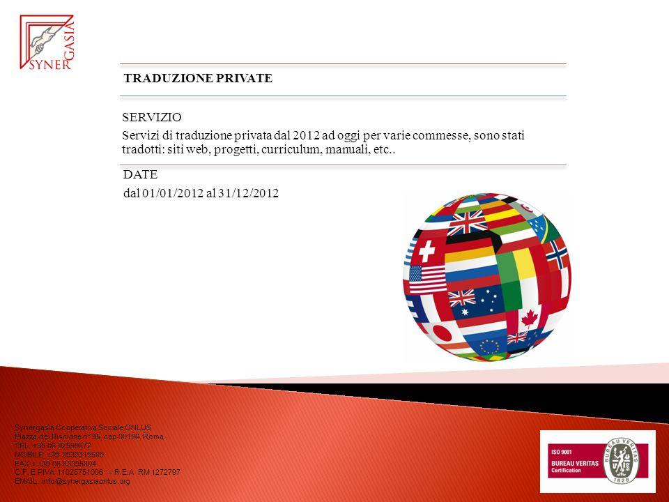TRADUZIONE PRIVATE SERVIZIO Servizi di traduzione privata dal 2012 ad oggi per varie commesse, sono stati tradotti: siti web, progetti, curriculum, manuali, etc..