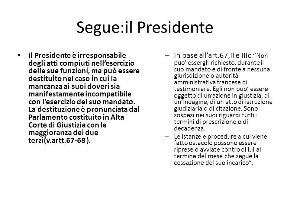 Segue:il Presidente Il Presidente è irresponsabile degli atti compiuti nellesercizio delle sue funzioni, ma può essere destituito nel caso in cui la m
