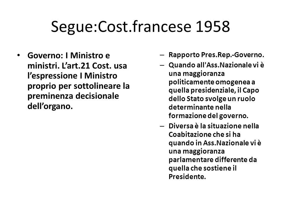 Segue:Cost.francese 1958 Governo: I Ministro e ministri. Lart.21 Cost. usa lespressione I Ministro proprio per sottolineare la preminenza decisionale