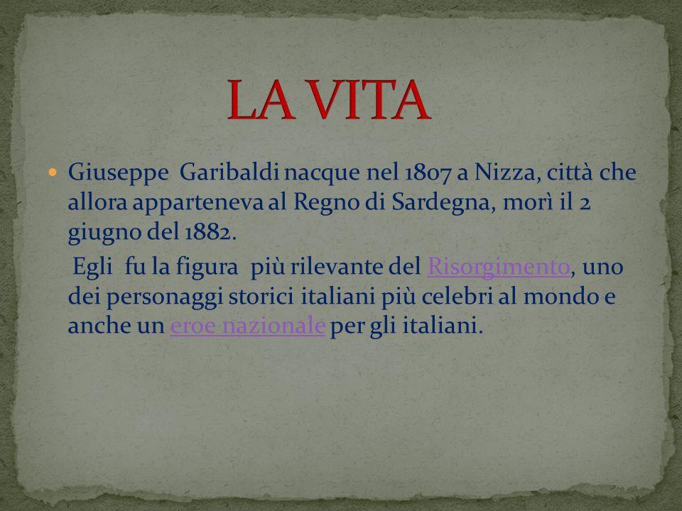 Giuseppe Garibaldi nacque nel 1807 a Nizza, città che allora apparteneva al Regno di Sardegna, morì il 2 giugno del 1882. Egli fu la figura più rileva