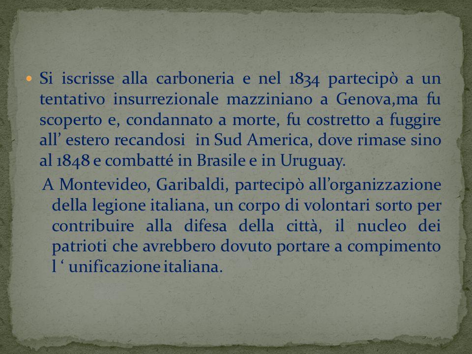 Si iscrisse alla carboneria e nel 1834 partecipò a un tentativo insurrezionale mazziniano a Genova,ma fu scoperto e, condannato a morte, fu costretto