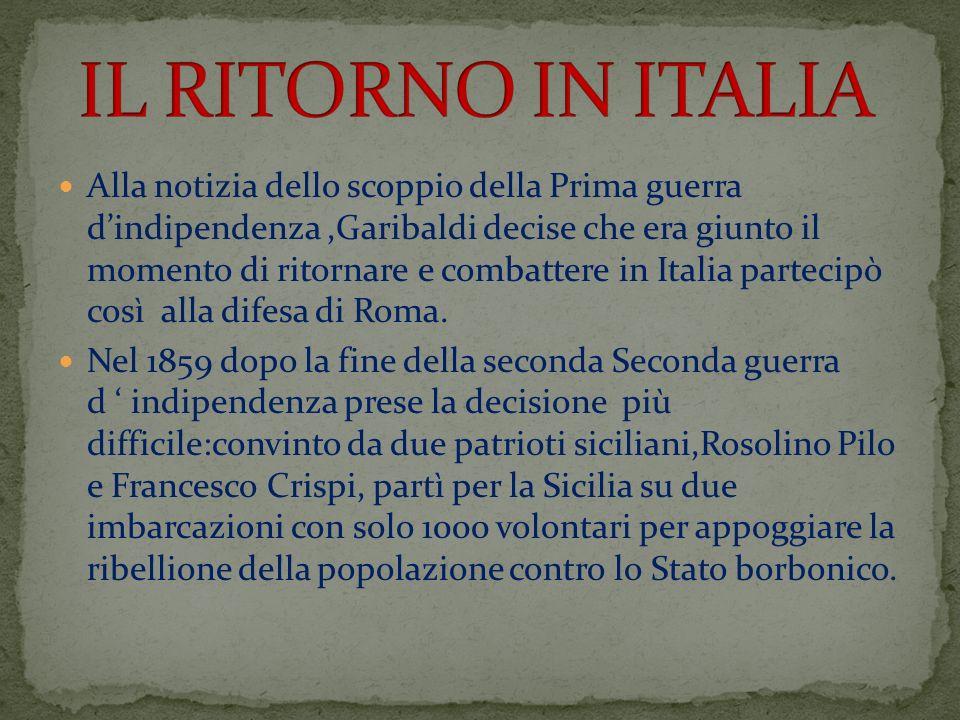 Alla notizia dello scoppio della Prima guerra dindipendenza,Garibaldi decise che era giunto il momento di ritornare e combattere in Italia partecipò c