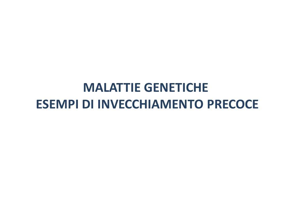 MALATTIE GENETICHE ESEMPI DI INVECCHIAMENTO PRECOCE