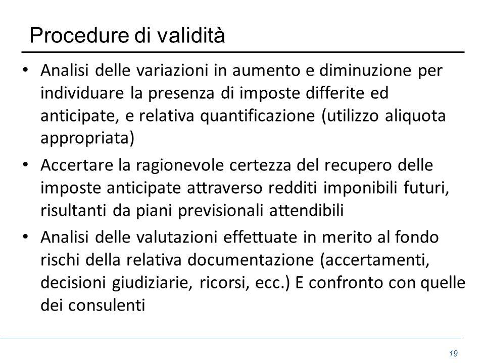 Procedure di validità Analisi delle variazioni in aumento e diminuzione per individuare la presenza di imposte differite ed anticipate, e relativa qua