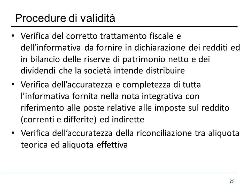 Procedure di validità Verifica del corretto trattamento fiscale e dellinformativa da fornire in dichiarazione dei redditi ed in bilancio delle riserve