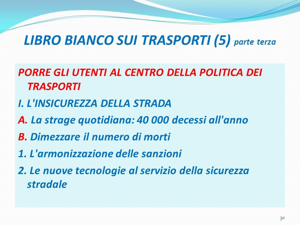 LIBRO BIANCO SUI TRASPORTI (5) parte terza PORRE GLI UTENTI AL CENTRO DELLA POLITICA DEI TRASPORTI I.