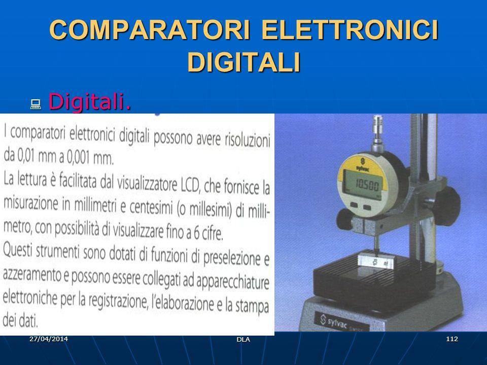 27/04/2014 DLA 112 COMPARATORI ELETTRONICI DIGITALI Digitali. Digitali.