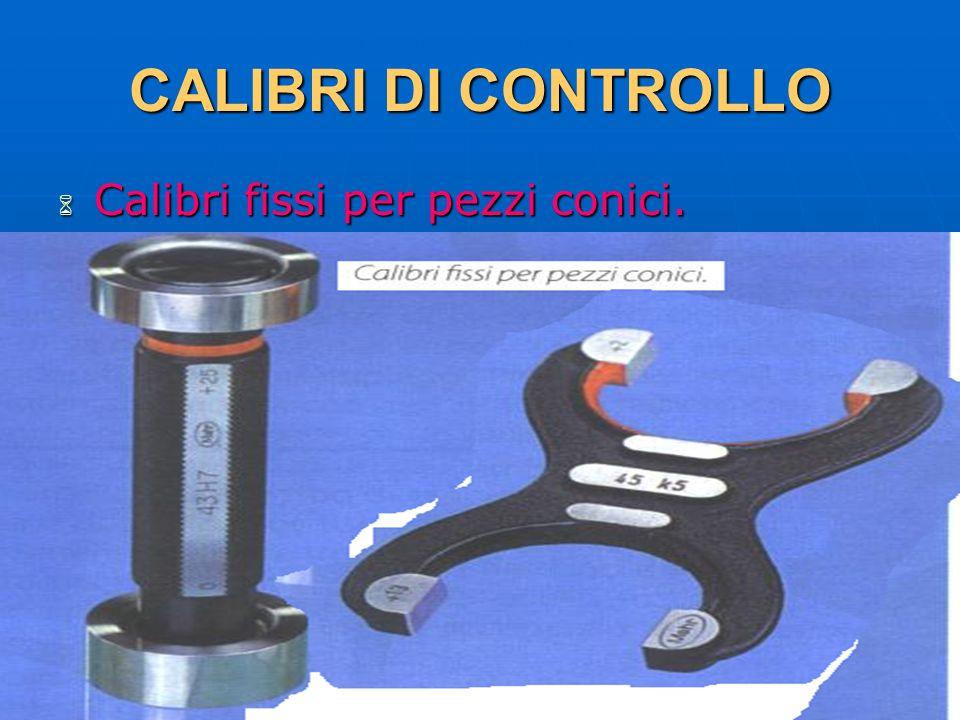 27/04/2014 DLA 126 CALIBRI DI CONTROLLO Calibri fissi per pezzi conici. Calibri fissi per pezzi conici.