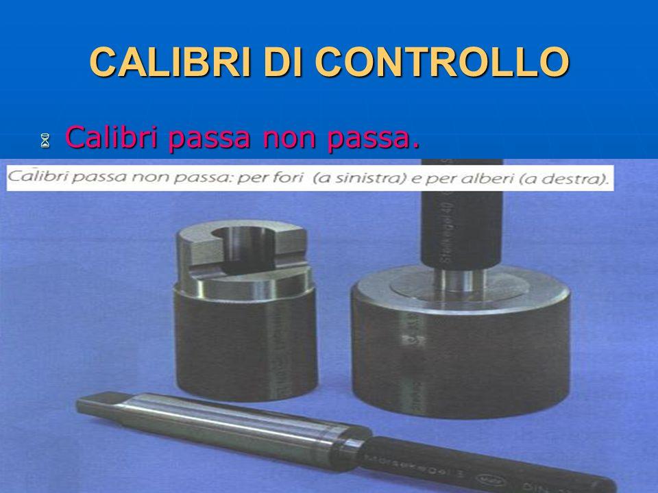 27/04/2014 DLA 127 CALIBRI DI CONTROLLO Calibri passa non passa. Calibri passa non passa.