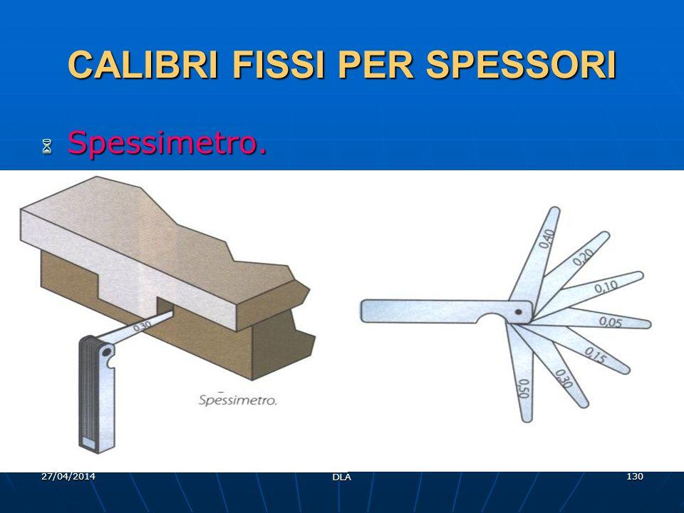 27/04/2014 DLA 130 CALIBRI FISSI PER SPESSORI Spessimetro. Spessimetro.