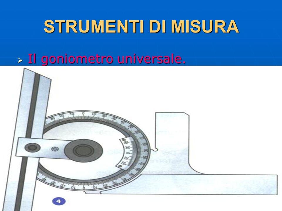 27/04/2014 DLA 21 STRUMENTI DI MISURA Il goniometro universale. Il goniometro universale.