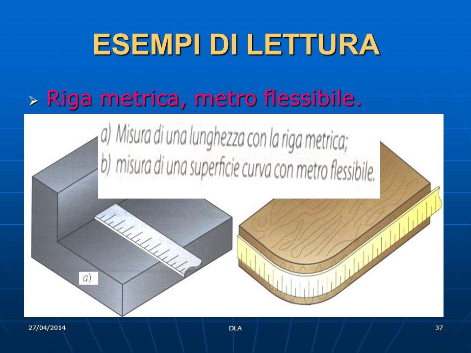 27/04/2014 DLA 37 ESEMPI DI LETTURA Riga metrica, metro flessibile. Riga metrica, metro flessibile.