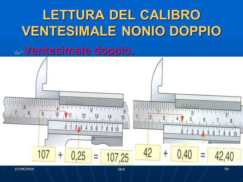 27/04/2014 DLA 50 LETTURA DEL CALIBRO VENTESIMALE NONIO DOPPIO Ventesimale doppio. Ventesimale doppio.