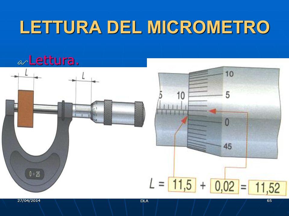 27/04/2014 DLA 65 LETTURA DEL MICROMETRO Lettura. Lettura.