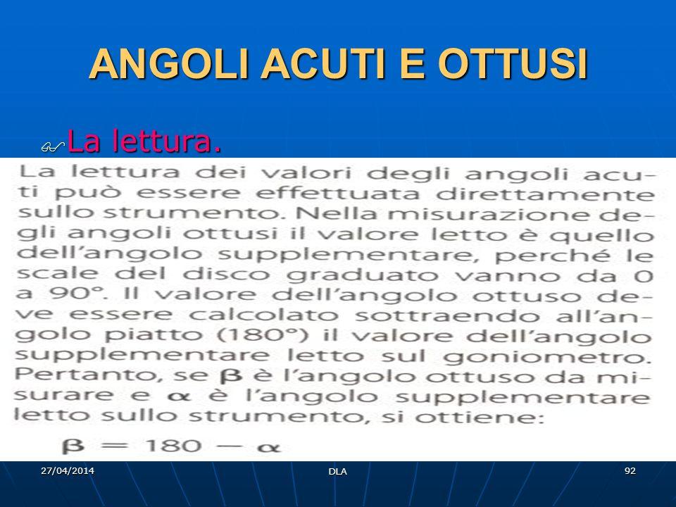 27/04/2014 DLA 92 ANGOLI ACUTI E OTTUSI La lettura. La lettura.