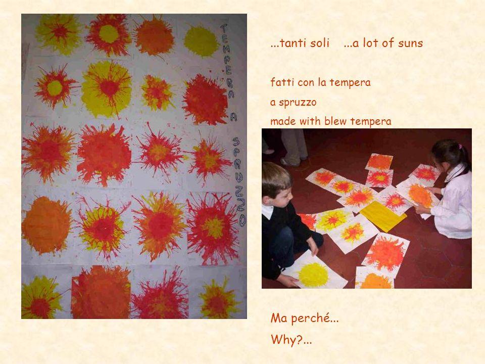 ...tanti soli...a lot of suns fatti con la tempera a spruzzo made with blew tempera Ma perché... Why?...