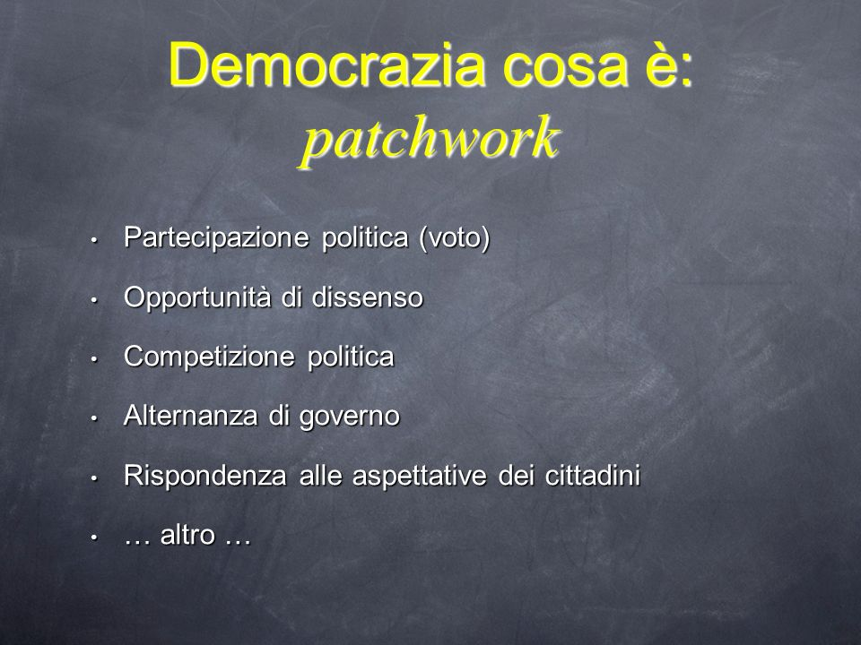La definizione minima di democrazia Sono democratici quei regimi che presentano: Suffragio universale maschile e femminile Elezioni libere competitive, ricorrenti e corrette Pluralismo partitico Diverse e alternative fonti di informazione