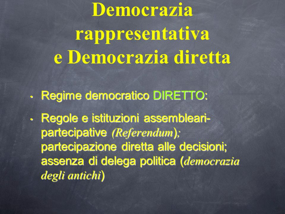 Democrazia rappresentativa e Democrazia diretta Regime democratico DIRETTO: Regime democratico DIRETTO: Regole e istituzioni assembleari- partecipativ