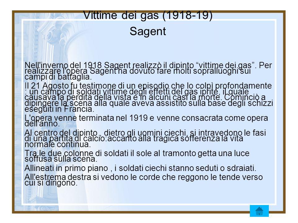 Vittime dei gas (1918-19) Sagent Nell'inverno del 1918 Sagent realizzò il dipinto vittime dei gas. Per realizzare l'opera Sagent ha dovuto fare molti