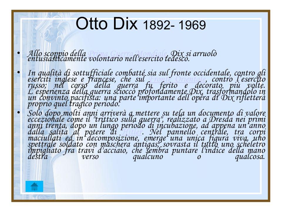Otto Dix 1892- 1969 Allo scoppio della Prima Guerra Mondiale, Dix si arruolò entusiasticamente volontario nell'esercito tedesco.Prima Guerra Mondiale