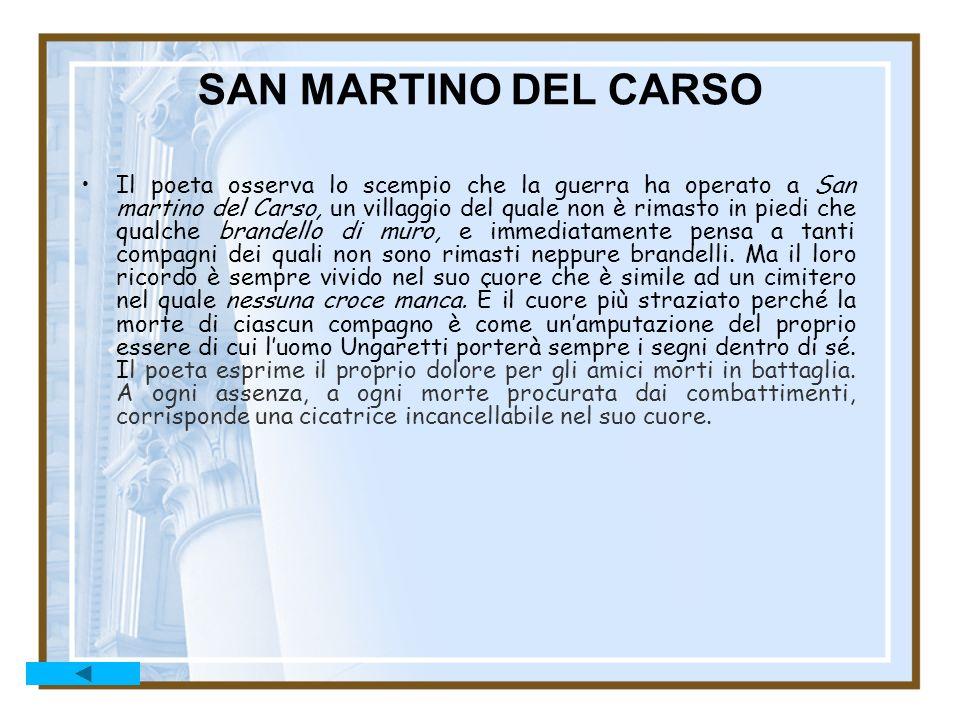 SAN MARTINO DEL CARSO Il poeta osserva lo scempio che la guerra ha operato a San martino del Carso, un villaggio del quale non è rimasto in piedi che