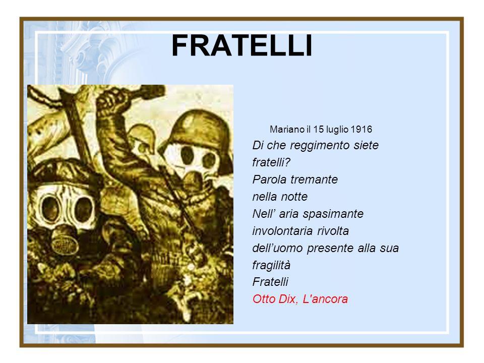 FRATELLI Mariano il 15 luglio 1916 Di che reggimento siete fratelli? Parola tremante nella notte Nell aria spasimante involontaria rivolta delluomo pr