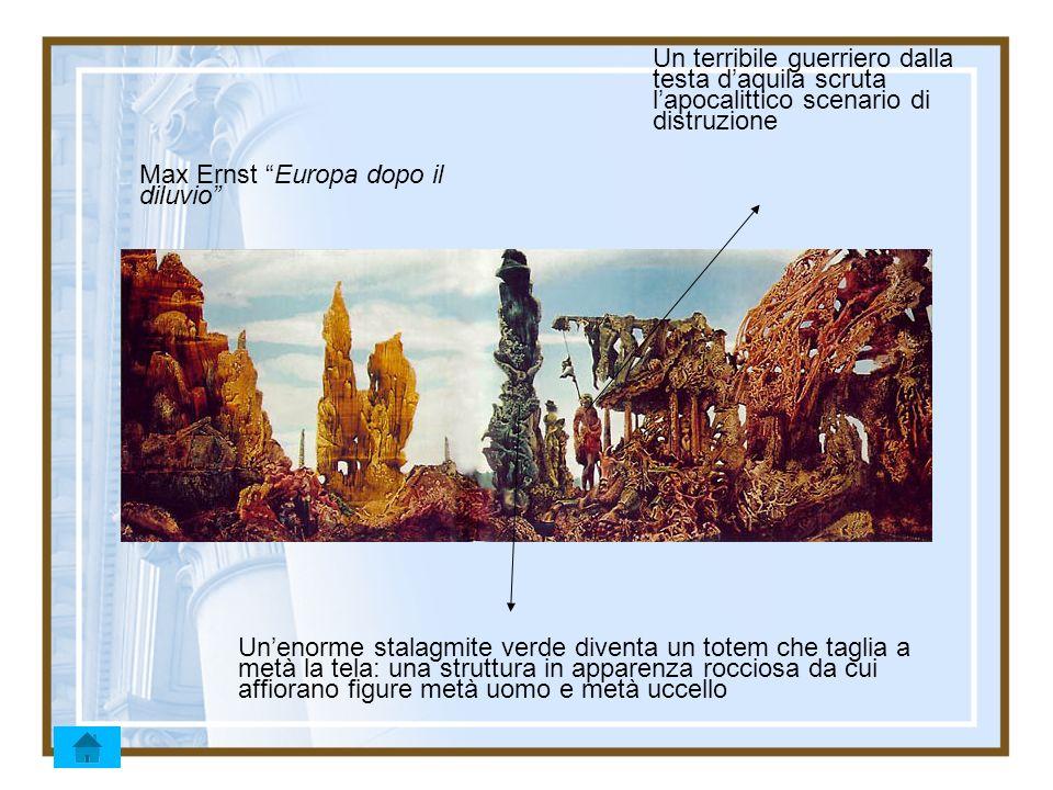 Max Ernst Europa dopo il diluvio Unenorme stalagmite verde diventa un totem che taglia a metà la tela: una struttura in apparenza rocciosa da cui affi