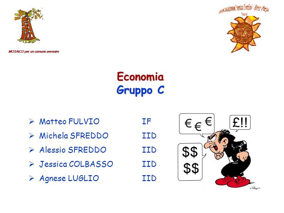Economia Gruppo C Matteo FULVIO IF Michela SFREDDOIID Alessio SFREDDOIID Jessica COLBASSOIID Agnese LUGLIOIID