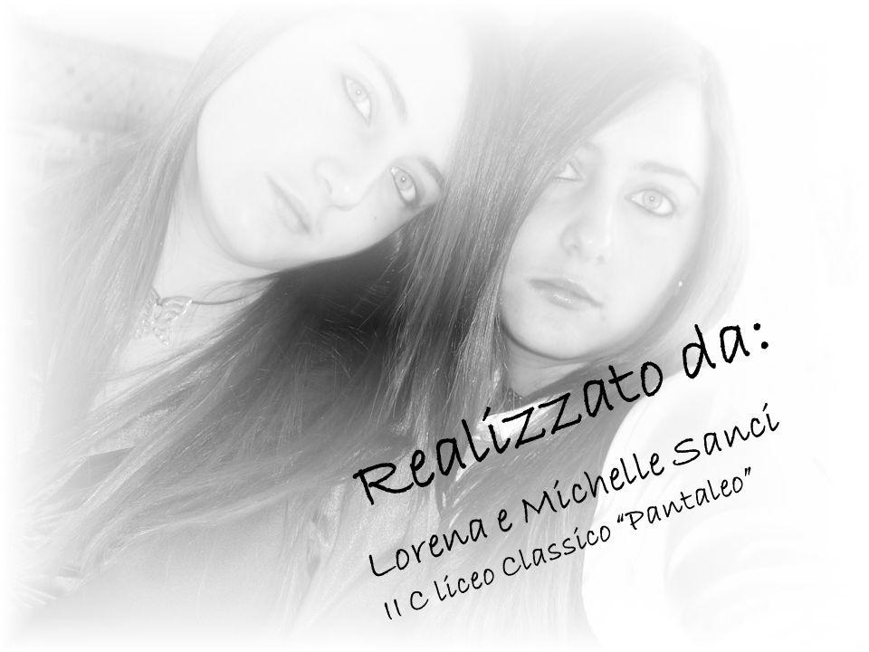 Realizzato da: Lorena e Michelle Sanci II C liceo Classico Pantaleo