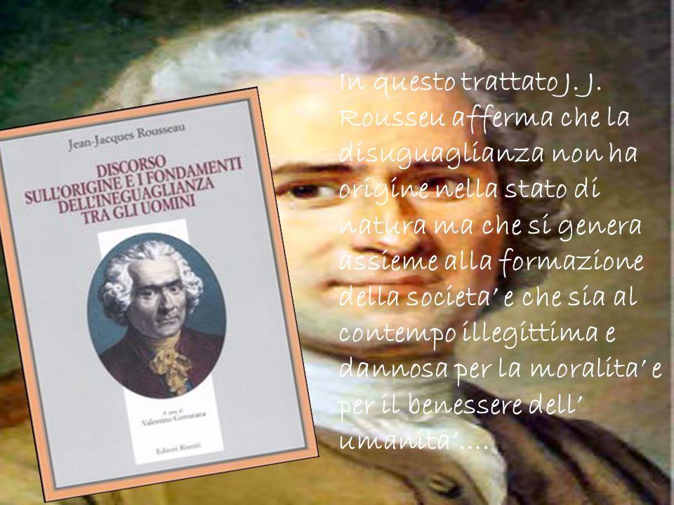 In questo trattato J. J. Rousseu afferma che la disuguaglianza non ha origine nella stato di natura ma che si genera assieme alla formazione della soc