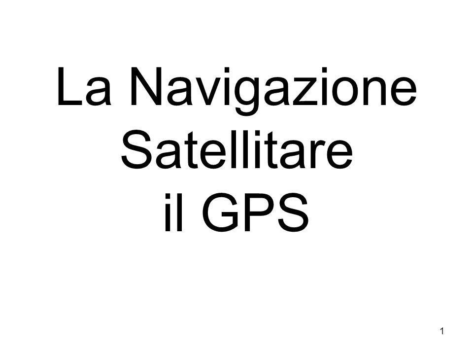 1 La Navigazione Satellitare il GPS