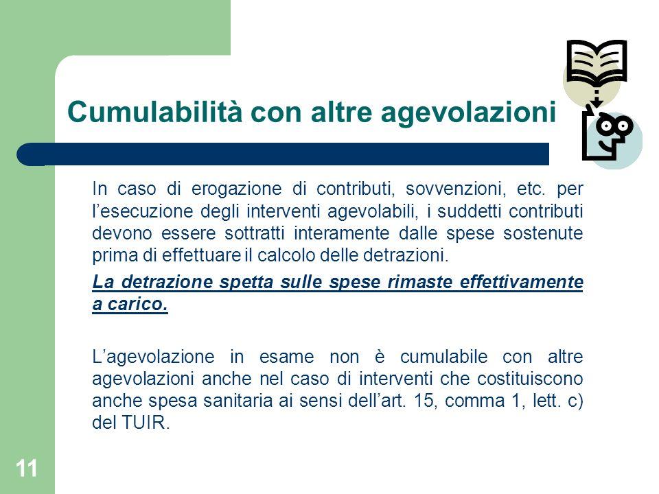 11 Cumulabilità con altre agevolazioni In caso di erogazione di contributi, sovvenzioni, etc. per lesecuzione degli interventi agevolabili, i suddetti