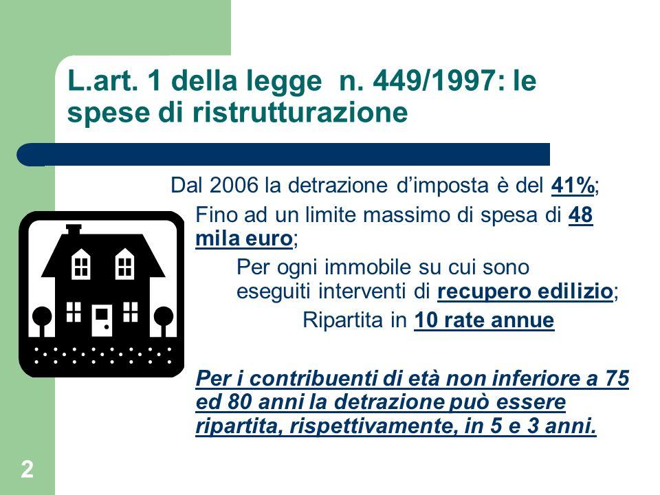 2 L.art. 1 della legge n. 449/1997: le spese di ristrutturazione Dal 2006 la detrazione dimposta è del 41%; Fino ad un limite massimo di spesa di 48 m