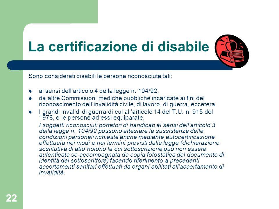 22 La certificazione di disabile Sono considerati disabili le persone riconosciute tali: ai sensi dellarticolo 4 della legge n. 104/92, da altre Commi